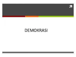 DEMOKRASI Konsep dasar Demos people Kratos rule Rule