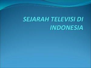 SEJARAH TELEVISI DI INDONESIA TELEVISI DI INDONESIA ASEAN