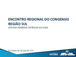 ENCONTRO REGIONAL DO CONGEMAS REGIO SUL OFICINA PRIMEIRA