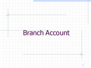 Branch Account 1 Branch A trading company may