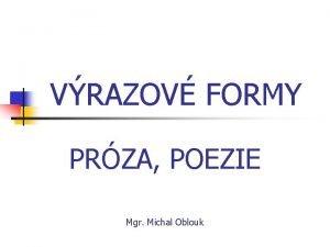 VRAZOV FORMY PRZA POEZIE Mgr Michal Oblouk Prza