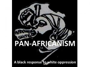 PANAFRICANISM A black response to white oppression Background