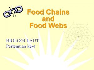 Food Chains and Food Webs BIOLOGI LAUT Pertemuan