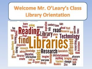 Welcome Mr OLearys Class Library Orientation Ms Moody