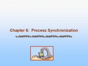 Chapter 6 Process Synchronization Module 6 Process Synchronization