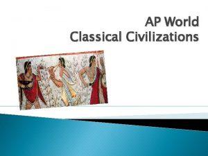 AP World Classical Civilizations Classical Civilizations Emerged in