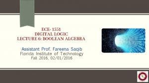 ECE 1551 DIGITAL LOGIC LECTURE 6 BOOLEAN ALGEBRA