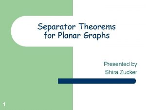 Separator Theorems for Planar Graphs Presented by Shira