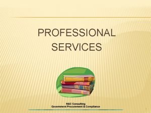 PROFESSIONAL SERVICES 1 I AM NOT A LAWYER