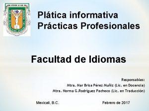 Pltica informativa Prcticas Profesionales Facultad de Idiomas Responsables