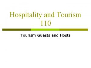 Hospitality and Tourism 110 Tourism Guests and Hosts