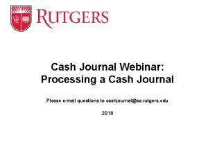 Cash Journal Webinar Processing a Cash Journal Please
