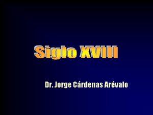 Dr Jorge Crdenas Arvalo Siglo XVIII Dr Jorge