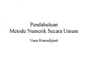 Pendahuluan Metode Numerik Secara Umum Nana Ramadijanti Pendahuluan