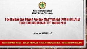 Badan Ketahanan Pangan Kementerian Pertanian PENGEMBANGAN USAHA PANGAN