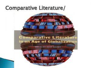 Comparative Literature Definition Comparative literature can be simply