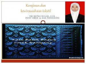 Kerajinan dan kewirausahaan tekstil TRI RETNO WULAN S