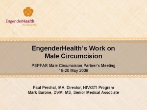 Engender Healths Work on Male Circumcision PEPFAR Male