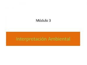 Mdulo 3 Interpretacin Ambiental Qu es la interpretacin