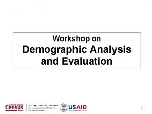 Workshop on Demographic Analysis and Evaluation 1 Age