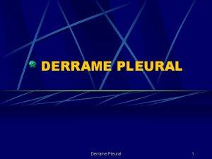 DERRAME PLEURAL Derrame Pleural 1 Caso Hombre de