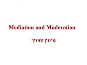 Mediation and Moderation Mediation Yi 1c X X