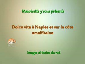 Mauricette 3 vous prsente Dolce vita Naples et