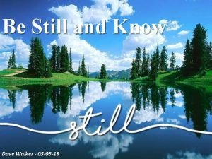 Be Still and Know Dave Walker 05 06