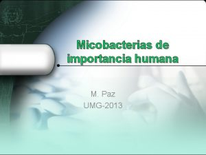 Micobacterias de importancia humana M Paz UMG2013 Taxonoma