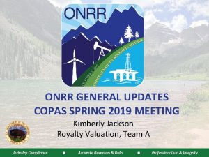 ONRR GENERAL UPDATES COPAS SPRING 2019 MEETING Kimberly