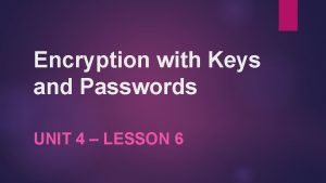 Encryption with Keys and Passwords UNIT 4 LESSON