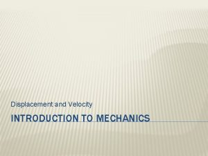 Displacement and Velocity INTRODUCTION TO MECHANICS DISTANCE VS