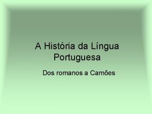 A Histria da Lngua Portuguesa Dos romanos a
