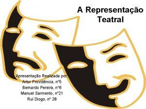 A Representao Teatral Apresentao Realizada por Artur Providncia
