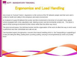 SEPT MANDATORY TRAINING Ergonomics and Load Handling Also