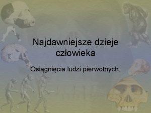 Najdawniejsze dzieje czowieka Osignicia ludzi pierwotnych Pochodzenie czowieka