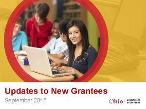 Updates to New Grantees September 2015 Welcome and