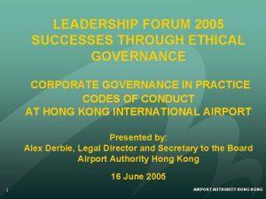 LEADERSHIP FORUM 2005 SUCCESSES THROUGH ETHICAL GOVERNANCE CORPORATE