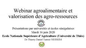Webinar agroalimentaire et valorisation des agroressources Prsentations par