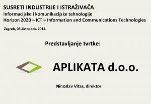 SUSRETI INDUSTRIJE I ISTRAIVAA Informacijske i komunikacijske tehnologije