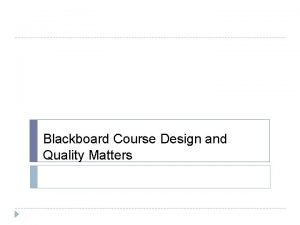Blackboard Course Design and Quality Matters Quality Matters