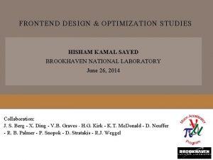 FRONTEND DESIGN OPTIMIZATION STUDIES HISHAM KAMAL SAYED BROOKHAVEN