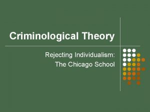 Criminological Theory Rejecting Individualism The Chicago School Chicago