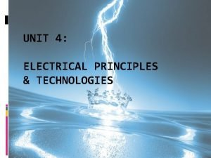 UNIT 4 ELECTRICAL PRINCIPLES TECHNOLOGIES Initial Ideas What