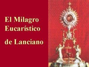 El Milagro Eucarstico de Lanciano La Eucarista es