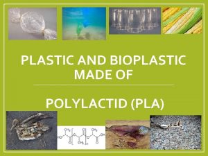 PLASTIC AND BIOPLASTIC MADE OF POLYLACTID PLA Plastic