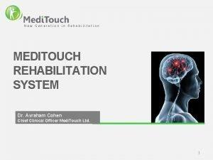 New Generation in Rehabilitation MEDITOUCH REHABILITATION SYSTEM Dr