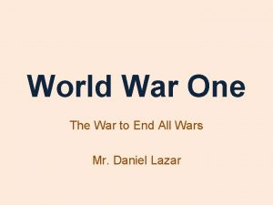 World War One The War to End All