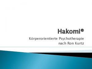 Hakomi Krperorientierte Psychotherapie nach Ron Kurtz Hakomi Wer