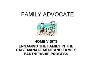 FAMILY ADVOCATE HOME VISITS ENGAGING THE FAMILY IN